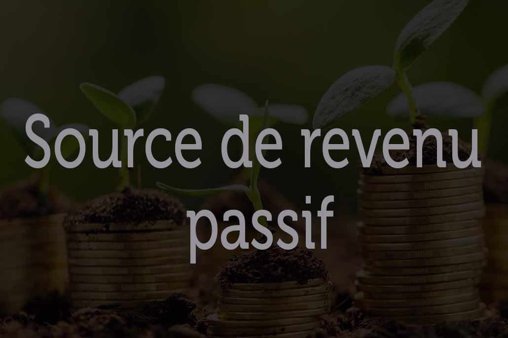 Source de revenu passif : Les meilleures idées à adopter pour devenir riche rapidement