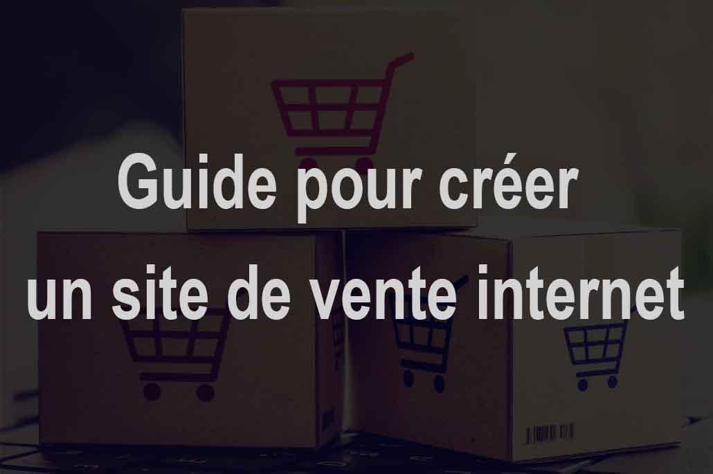 Comment créer votre propre site de vente internet ?